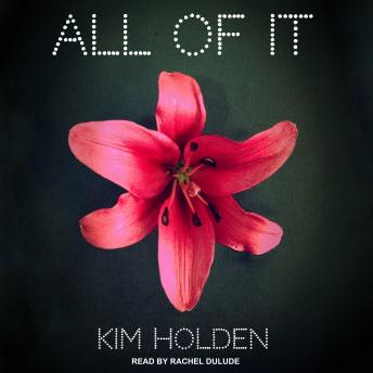 All of It, Kim Holden