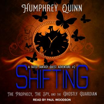 Shifting: The Prophecy, The Spy, and The Ghostly Guardian