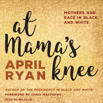 At Mama's Knee: Mothers and Race in Black and White, April Ryan