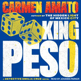 King Peso: An Emilia Cruz Novel, Carmen Amato