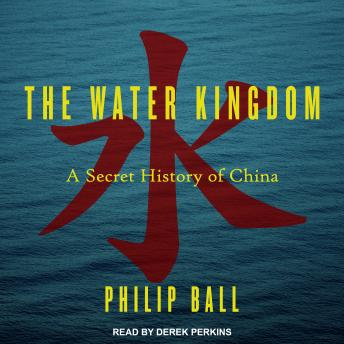 Download Water Kingdom: A Secret History of China by Philip Ball