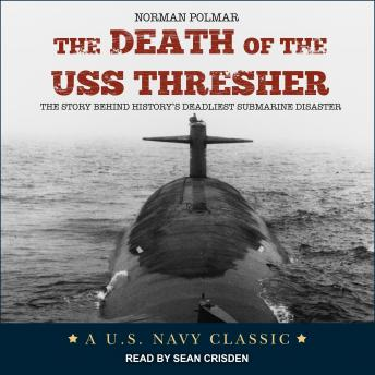 Death of USS Thresher: The Story Behind History's Deadliest Submarine Disaster, Norman Polmar