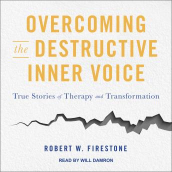 Overcoming the Destructive Inner Voice: True Stories of Therapy and Transformation, Robert W. Firestone