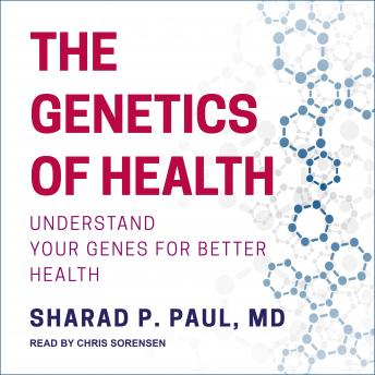 Genetics of Health: Understand Your Genes for Better Health, MD Paul