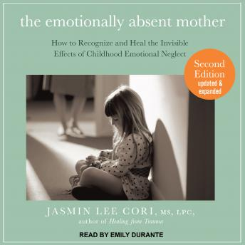 Emotionally Absent Mother: How to Recognize and Heal the Invisible Effects of Childhood Emotional Neglect, Second Edition, M.S. Cori