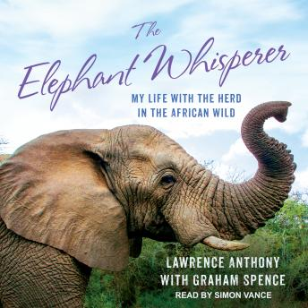 Elephant Whisperer: My Life with the Herd in the African Wild, Graham Spence, Lawrence Anthony