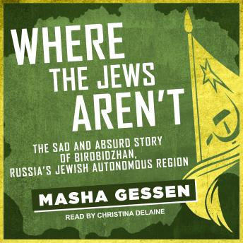 Download Where the Jews Aren't: The Sad and Absurd Story of Birobidzhan, Russia's Jewish Autonomous Region by Masha Gessen
