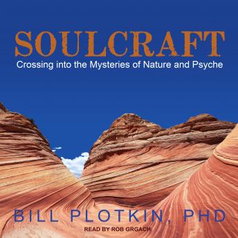 Soulcraft: Crossing into the Mysteries of Nature and Psyche, PhD Plotkin