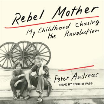 Rebel Mother: My Childhood Chasing the Revolution, Peter Andreas
