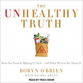 Unhealthy Truth: One Mother's Shocking Investigation into the Dangers of America's Food Supply-- and What Every Family Can Do to Protect Itself, Robyn O'Brien, Rachel Kranz