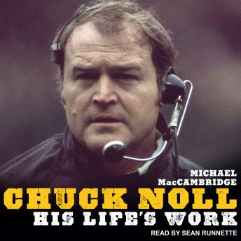 Chuck Noll: His Life's Work
