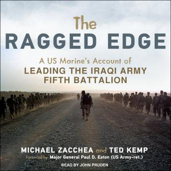 Ragged Edge: A US Marine's Account of Leading the Iraqi Army Fifth Battalion, Ted Kemp, Michael Zacchea