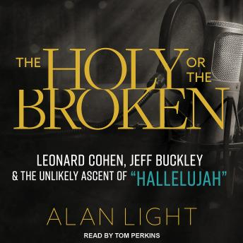 Holy or the Broken: Leonard Cohen, Jeff Buckley, and the Unlikely Ascent of