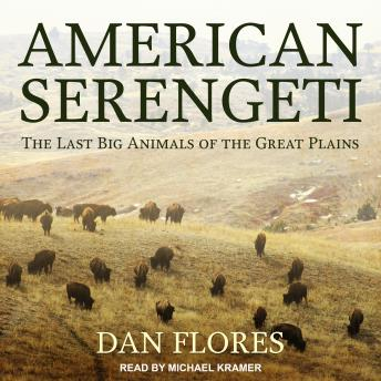 Download American Serengeti: The Last Big Animals of the Great Plains by Dan Flores
