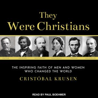 They Were Christians: The Inspiring Faith of Men and Women Who Changed the World, Cristobal Krusen
