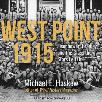West Point 1915: Eisenhower, Bradley, and the Class the Stars Fell On, Michael E. Haskew