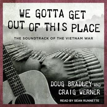 We Gotta Get Out of This Place: The Soundtrack of the Vietnam War, Craig Werner, Doug Bradley