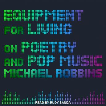 Equipment for Living: On Poetry and Pop Music, Michael Robbins