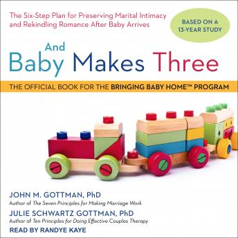 And Baby Makes Three: The Six-Step Plan for Preserving Marital Intimacy and Rekindling Romance After Baby Arrives, PhD Gottman