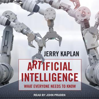 Artificial Intelligence: What Everyone Needs to Know, Jerry Kaplan