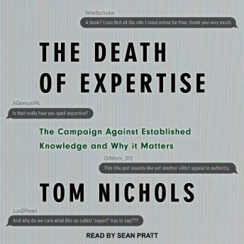 Death of Expertise: The Campaign Against Established Knowledge and Why it Matters, Tom Nichols
