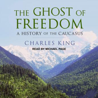 Download Ghost of Freedom: A History of the Caucasus by Charles King