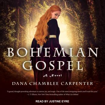 Bohemian Gospel: A Novel, Dana Chamblee Carpenter