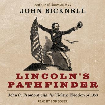 Lincoln's Pathfinder: John C. Fremont and the Violent Election of 1856, John Bicknell