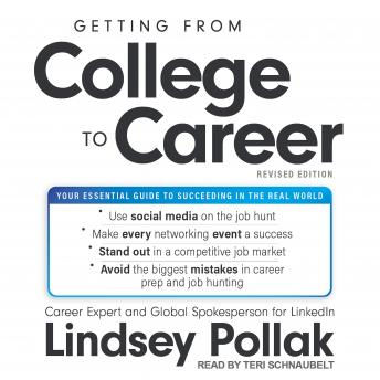 Getting from College to Career Revised Edition: Your Essential Guide to Succeeding in the Real World, Lindsey Pollak
