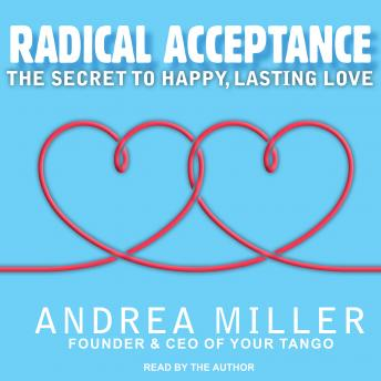 Radical Acceptance: The Secret to Happy, Lasting Love, Andrea Miller