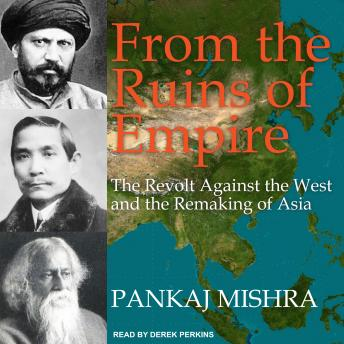 Download From the Ruins of Empire: The Revolt Against the West and the Remaking of Asia by Pankaj Mishra