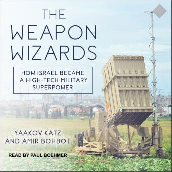 Weapon Wizards: How Israel Became a High-Tech Military Superpower, Amir Bohbot, Yaakov Katz