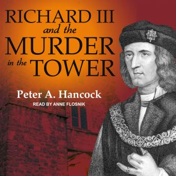 Richard III and the Murder in the Tower, Peter a. Hancock