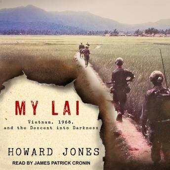 My Lai: Vietnam, 1968, and the Descent into Darkness, Howard Jones
