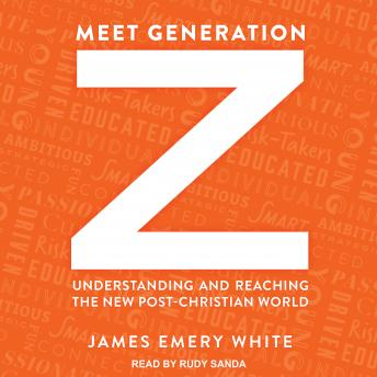 Meet Generation Z: Understanding and Reaching the New Post-Christian World, James Emery White