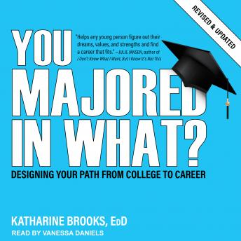 Download You Majored In What?: Designing Your Path from College to Career by Edd Katharine Brooks