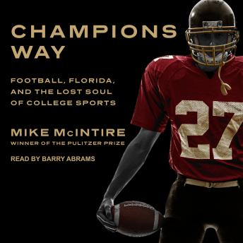 Champions Way: Football, Florida, and the Lost Soul of College Sports, Mike McIntire