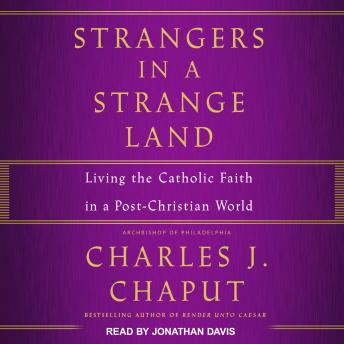 Strangers in a Strange Land: Living the Catholic Faith in a Post-Christian World, OFM Cap Chaput