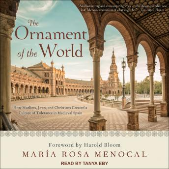 Ornament of the World: How Muslims, Jews, and Christians Created a Culture of Tolerance in Medieval Spain, Maria Rosa Menocal