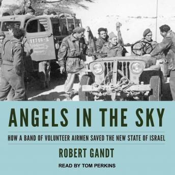 Angels in the Sky: How a Band of Volunteer Airmen Saved the New State of Israel, Audio book by Robert Gandt