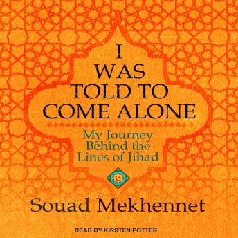 Download I Was Told to Come Alone: My Journey Behind the Lines of Jihad by Souad Mekhennet