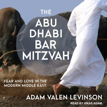 Download Abu Dhabi Bar Mitzvah: Fear and Love in the Modern Middle East by Adam Valen Levinson