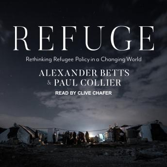 Refuge: Rethinking Refugee Policy in a Changing World, Paul Collier, Alexander Betts