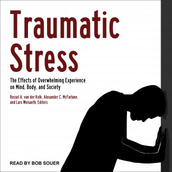 Traumatic Stress: The Effects of Overwhelming Experience on Mind, Body, and Society, Alexander C. McFarlane Bessel A. van der Kolk
