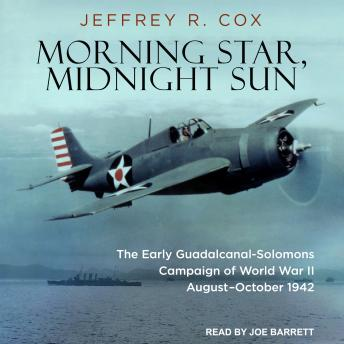 Morning Star, Midnight Sun: The Early Guadalcanal-Solomons Campaign of World War II August-October 1942