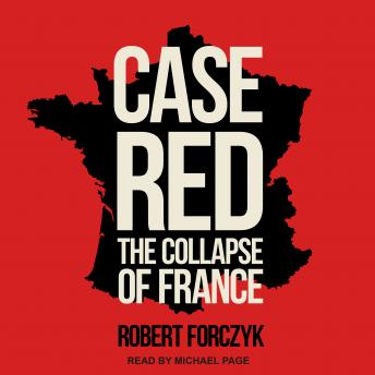 Case Red: The Collapse of France, Robert Forczyk