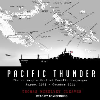Pacific Thunder: The US Navy's Central Pacific Campaign, August 1943-October 1944, Thomas McKelvey Cleaver