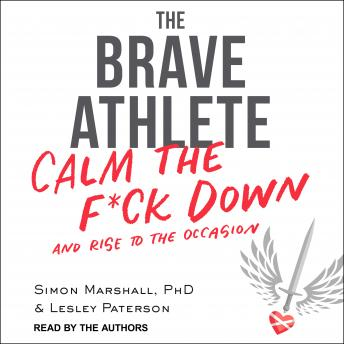 Brave Athlete: Calm the F*ck Down and Rise to the Occasion, Simon Marshall PhD, Lesley Paterson