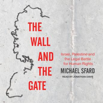 Download Wall and the Gate: Israel, Palestine, and the Legal Battle for Human Rights by Michael Sfard