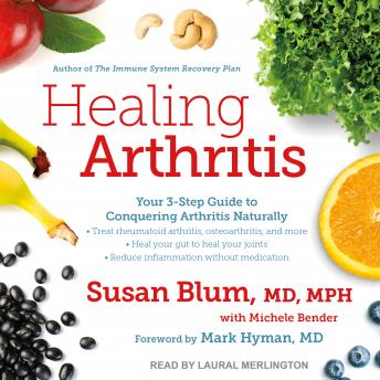 Healing Arthritis: Your 3-Step Guide to Conquering Arthritis Naturally, Susan Blum MD